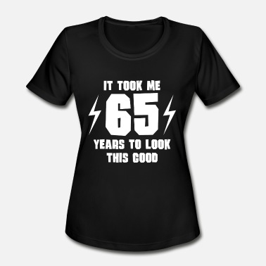 It Took Me 65 Years To Look This Good It Took Me 65 Years To Look This Good - Women's Moisture Wicking Performance T-Shirt