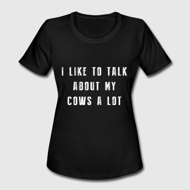 I Like Cows i like to talk about cows alot cow - Women's Moisture Wicking Performance T-Shirt