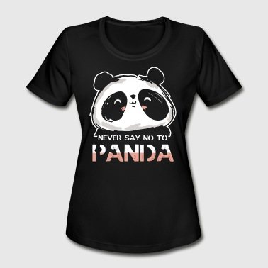 Say No To Panda Never Say No To Panda Shirt - Women's Moisture Wicking Performance T-Shirt