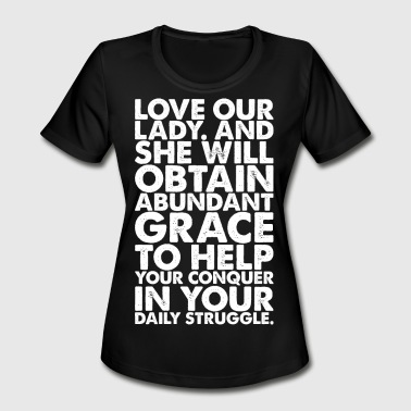 Love Our Lady Tshirt - Women's Moisture Wicking Performance T-Shirt