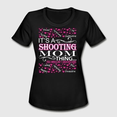 Its A Shooting Mom Things You Wouldnt Understand - Women's Moisture Wicking Performance T-Shirt