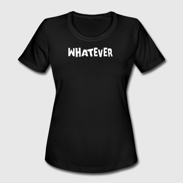Whatever Jokes Whatever - Women's Moisture Wicking Performance T-Shirt