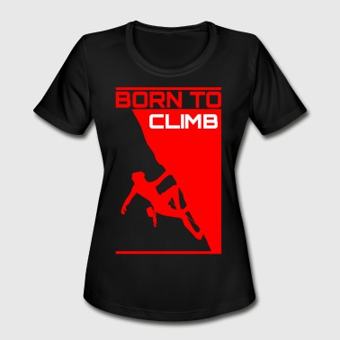 Born To Climb - Free Climbing Shirt - Women's Moisture Wicking Performance T-Shirt