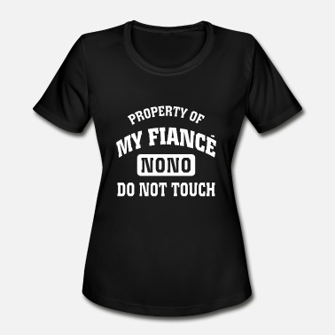 Apophysis Property of my fiance nono do not touch - Women's Moisture Wicking Performance T-Shirt