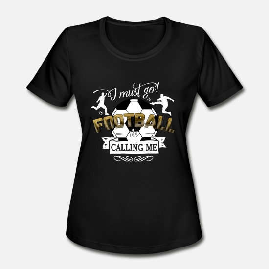 Friendship T-Shirts - i must go football is calling - soccer sports ball - Women's Sport T-Shirt black