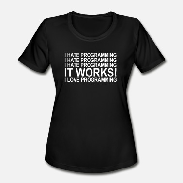 I Hate Programming I Hate Programming IT Works I Love Programming - Women's Moisture Wicking Performance T-Shirt