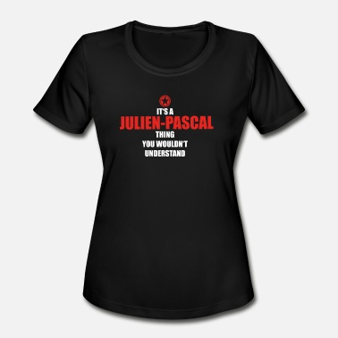 Julien Geschenk it s a thing birthday understand JULIEN P - Women's Moisture Wicking Performance T-Shirt