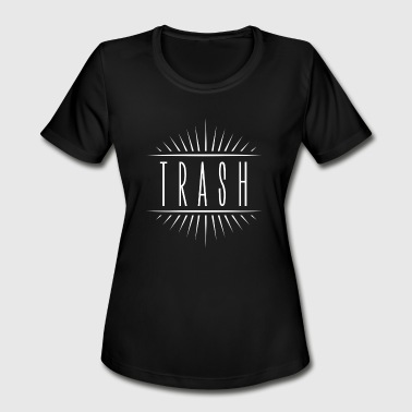 Trashed TRASH - Women's Moisture Wicking Performance T-Shirt