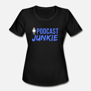 Funny Podcasts Podcast Junkie Podcasting Podcaster Microphone - Women's Moisture Wicking Performance T-Shirt