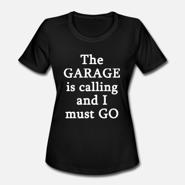 The Garage Is Calling And I Must Go Garage - The Garage Is Calling I Must Go - Women's Sport T-Shirt