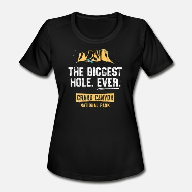 Grand The Biggest Hole Ever Grand Canyon National Park TShirt - Women's Moisture Wicking Performance T-Shirt