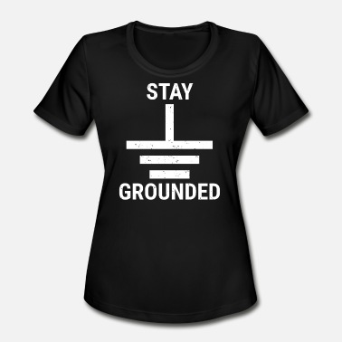 Circuit Electrical Engineering Stay Grounded Electrical Engineer Circuit T-Shirt - Women's Moisture Wicking Performance T-Shirt