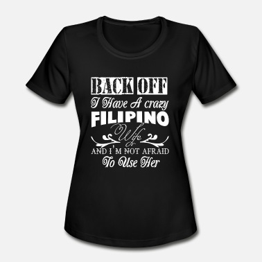 Filipino Heritage Filipino Wife - I Have A Crazy Filipino Wife T S - Women's Sport T-Shirt