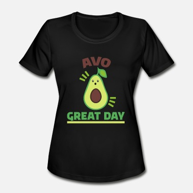 funny saying avocado avo great day gift idea - Women's Moisture Wicking Performance T-Shirt
