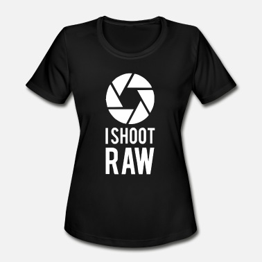 Photographer Raw I Shoot Raw Funny Photograph - Women's Moisture Wicking Performance T-Shirt