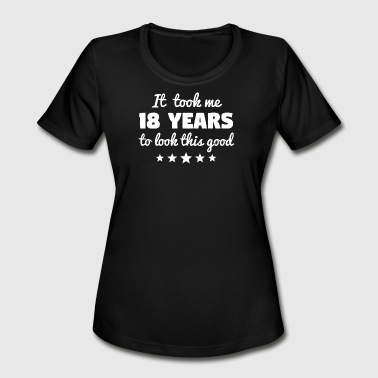 It Took 18 Years To Look This Good It Took Me 18 Years To Look This Good - Women's Moisture Wicking Performance T-Shirt