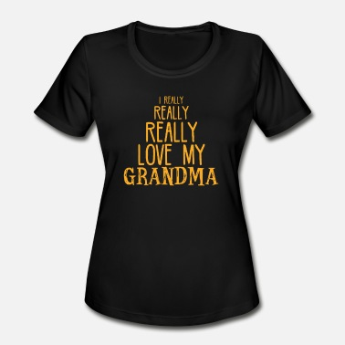 We Love Our Customers Really Really Love My Grandma - Women's Moisture Wicking Performance T-Shirt