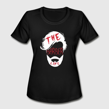 Barber Gift Shirt for Barber as a gift - The barber life - Women's Moisture Wicking Performance T-Shirt