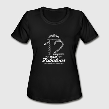 12 Birthday Gift Ideas (Gift) 12 and fabulous - Women's Moisture Wicking Performance T-Shirt