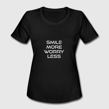 smile more worry less - Women's Moisture Wicking Performance T-Shirt
