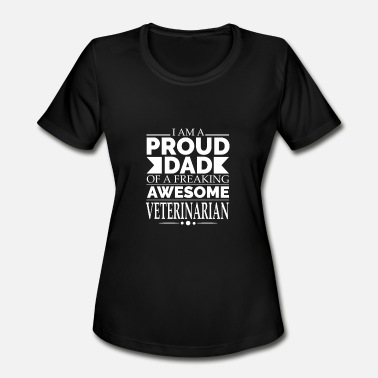 Awesome Veterinarian Proud Dad of an awesome Veterinarian - Women's Moisture Wicking Performance T-Shirt