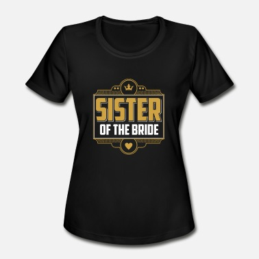 Bridesmaids Sister of the bride bridesmaid - Women's Moisture Wicking Performance T-Shirt