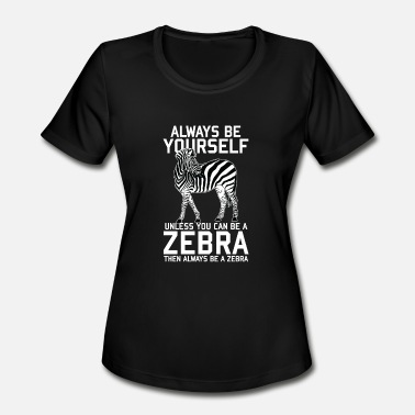 Zebra Animal Print - Always be a Zebra - Women's Moisture Wicking Performance T-Shirt