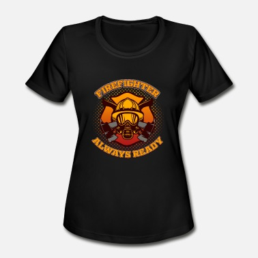 Always Ready Funny Firefighter Always Ready TShirt Save Lives Fireman - Women's Moisture Wicking Performance T-Shirt
