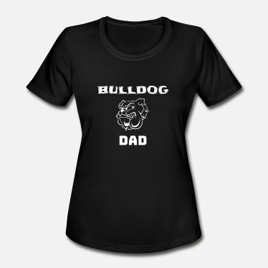 Bulldog Dad bulldog dad - Women's Moisture Wicking Performance T-Shirt