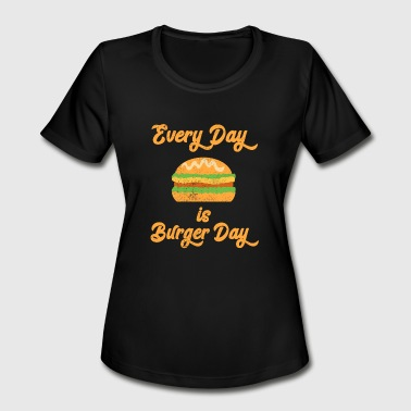 Every Day is Burger Day Hamburger Fast Food Burger - Women's Moisture Wicking Performance T-Shirt
