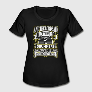Drummer - Drummer - the lord said let there be d - Women's Moisture Wicking Performance T-Shirt