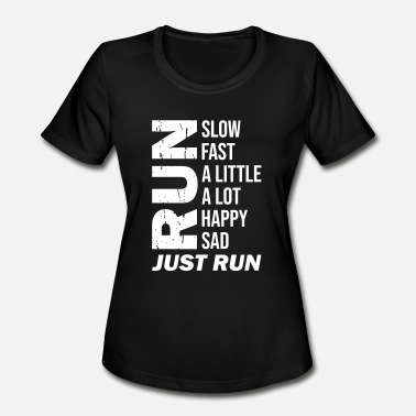 Runner Stuff Happy Sad Just Run - Women's Moisture Wicking Performance T-Shirt