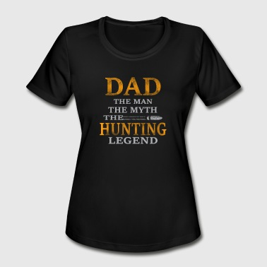 Hunting dad - Hunting dad is the legend - Women's Moisture Wicking Performance T-Shirt