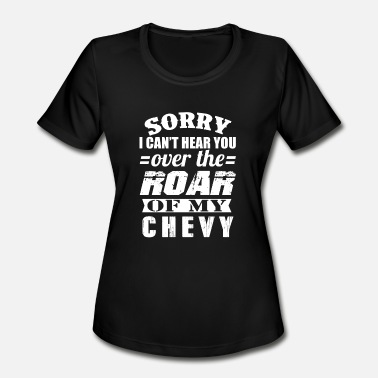 Camaro Chevy - Sorry I can't hear you over the roar - Women's Moisture Wicking Performance T-Shirt
