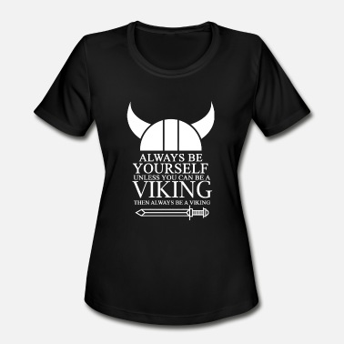 Germanic Viking - always be yourself unless u can be a vi - Women's Moisture Wicking Performance T-Shirt