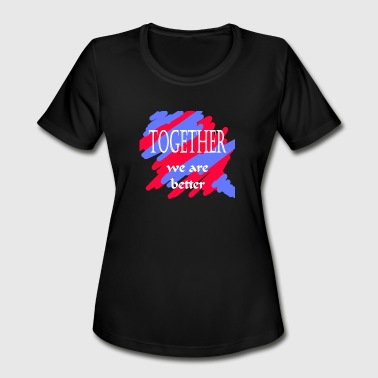 We Are Better Together Together we are better - Women's Moisture Wicking Performance T-Shirt