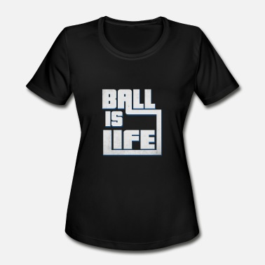 Life Ball ball is life - Women's Moisture Wicking Performance T-Shirt
