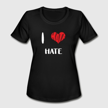 I hate HATE - Women's Moisture Wicking Performance T-Shirt