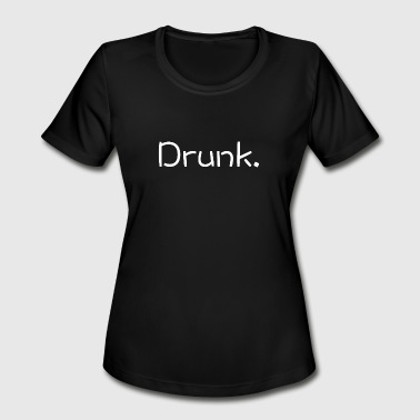Drunk - Women's Moisture Wicking Performance T-Shirt
