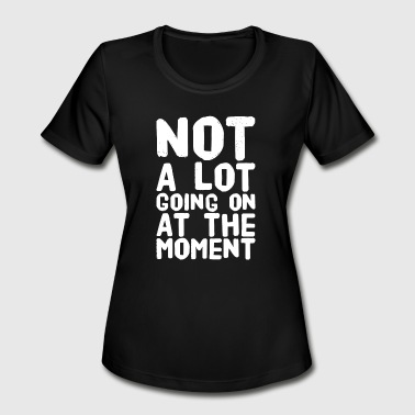 Boring - Not a lot going on at the moment - Women's Moisture Wicking Performance T-Shirt
