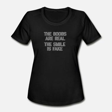 Boobs Fake New Design The Boobs are real the smile is fake - Women's Moisture Wicking Performance T-Shirt