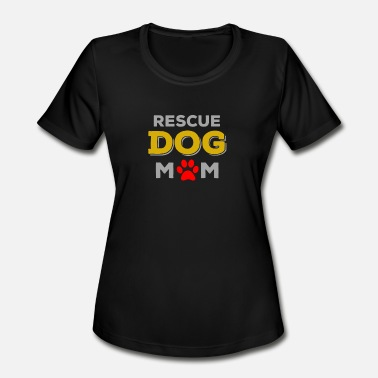 Rescue Dog Mom Rescue Dog Mom - Women's Moisture Wicking Performance T-Shirt