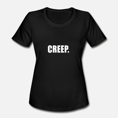 Funny Creep CREEP - Women's Moisture Wicking Performance T-Shirt