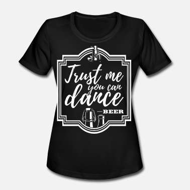 Beer Dancing Beer You can dance - Women's Moisture Wicking Performance T-Shirt