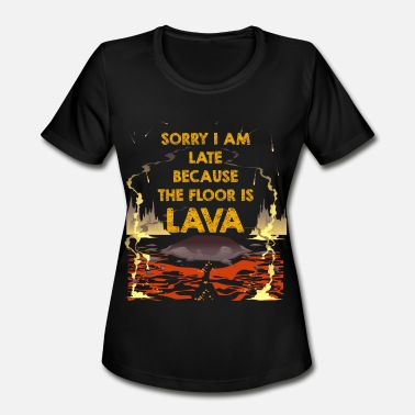 Sorry I Am Late Sorry I am chronically late, the floor is lava - Women's Moisture Wicking Performance T-Shirt