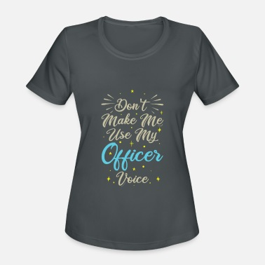 Support Police Don't Make Me Use My Officer Voice - Women's Sport T-Shirt