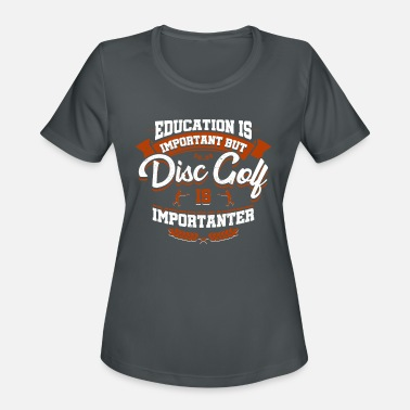 Education Is Important Disc Golf Is Importanter - Women's Sport T-Shirt
