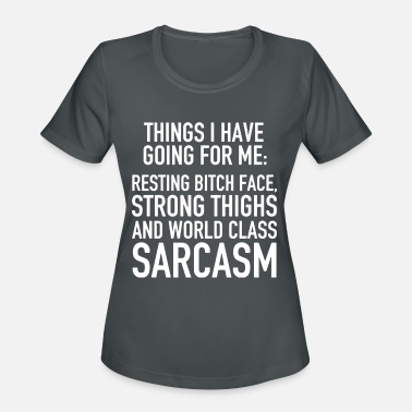 things Ihave going for me resting bitch face stron - Women's Sport T-Shirt