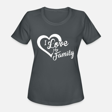 I Love My Family i love my family - Women's Sport T-Shirt
