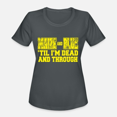 Maize Maize - maize and blue 'til i'm dead and through - Women's Sport T-Shirt